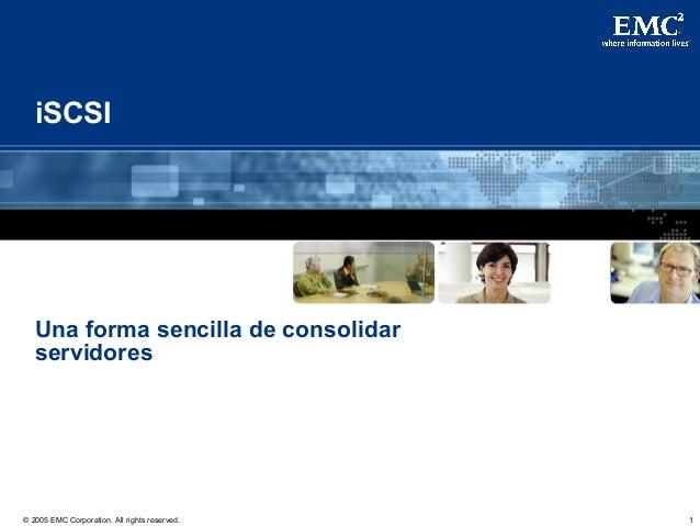 1© 2005 EMC Corporation. All rights reserved. iSCSI Una forma sencilla de consolidar servidores