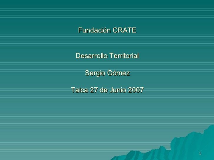 Fundación CRATE Desarrollo Territorial Sergio Gómez Talca 27 de Junio 2007