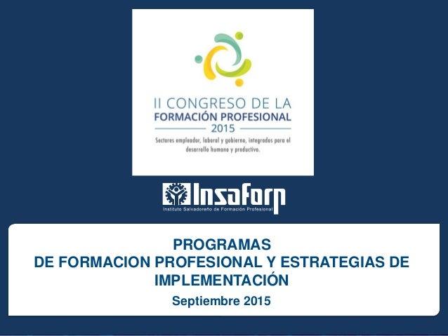 Septiembre 2015 PROGRAMAS DE FORMACION PROFESIONAL Y ESTRATEGIAS DE IMPLEMENTACIÓN