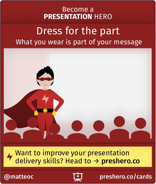 preshero.co/cards@matteoc Want to improve your presentation delivery skills? Head to → preshero.co Dress for the part What...