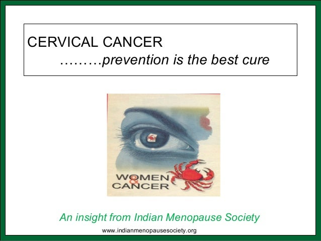 CERVICAL CANCER ………prevention is the best cure An insight from Indian Menopause Society www.indianmenopausesociety.org