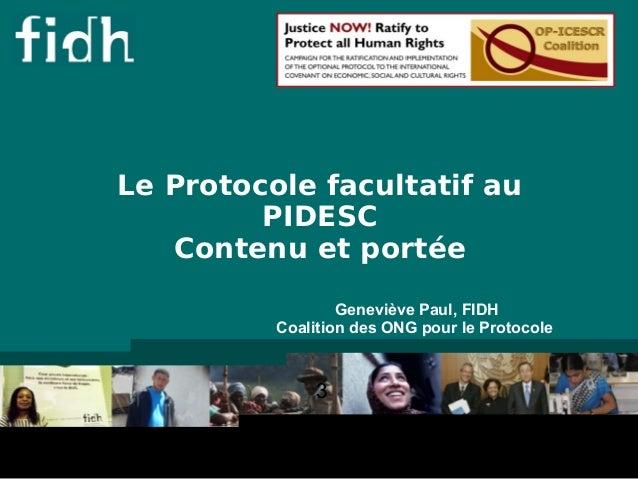 18/  04/  2012  Le Protocole facultatif au  PIDESC  Contenu et portée  3  Geneviève Paul, FIDH  Coalition des ONG pour le ...