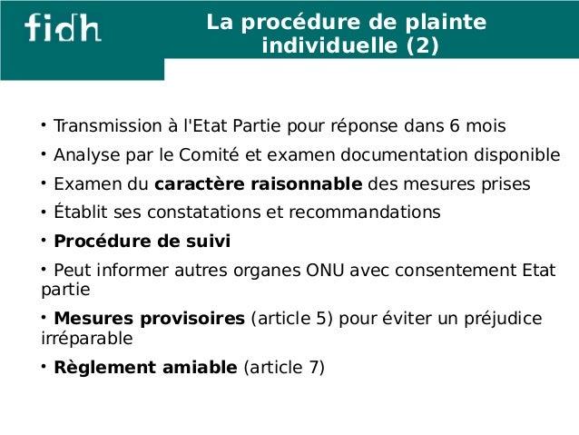 La procédure de plainte  individuelle (2)   Transmission à l'Etat Partie pour réponse dans 6 mois   Analyse par le Comit...