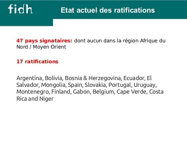 Etat actuel des ratifications  47 pays signataires: dont aucun dans la région Afrique du  Nord / Moyen Orient  17 ratifica...