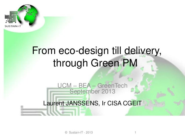 From eco-design till delivery, through Green PM UCM – BEA – GreenTech September 2013 Laurent JANSSENS, Ir CISA CGEIT 1© Su...