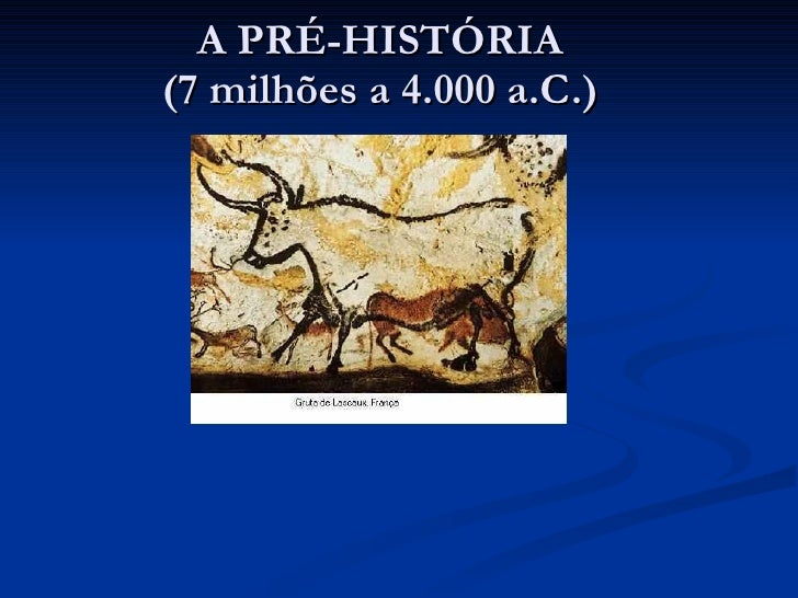 A PRÉ-HISTÓRIA (7 milhões a 4.000 a.C.)