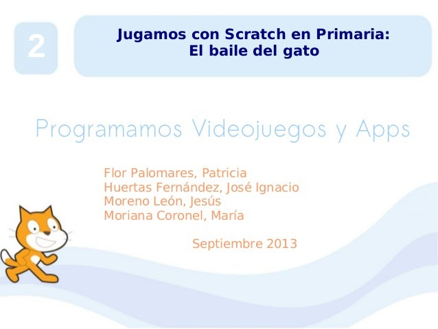 2  Jugamos con Scratch en Primaria: El baile del gato  Programamos Videojuegos y Apps Flor Palomares, Patricia Huertas Fer...