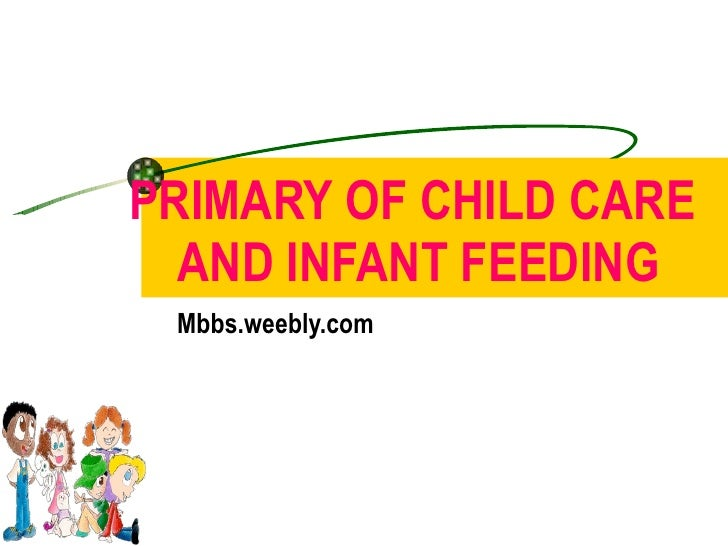 PRIMARY OF CHILD CARE   AND INFANT FEEDING Mbbs.weebly.com