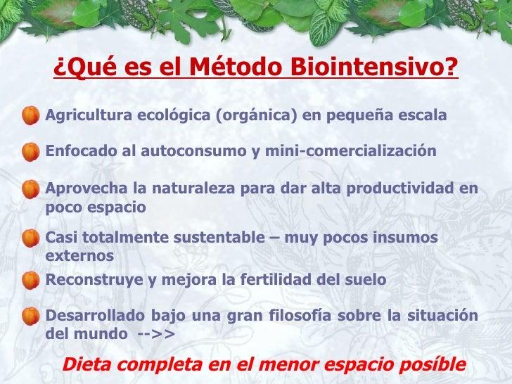 ¿Qué es el Método Biointensivo? Dieta completa en el menor espacio posíble Agricultura ecológica (orgánica) en pequeña esc...