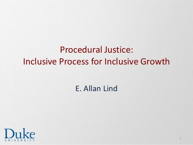 Procedural Justice: Inclusive Process for Inclusive Growth E. Allan Lind 1