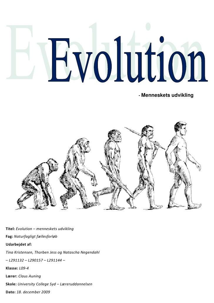 - Menneskets udvikling     Titel: Evolution – menneskets udvikling Fag: Naturfagligt fællesforløb Udarbejdet af: Tina Kris...