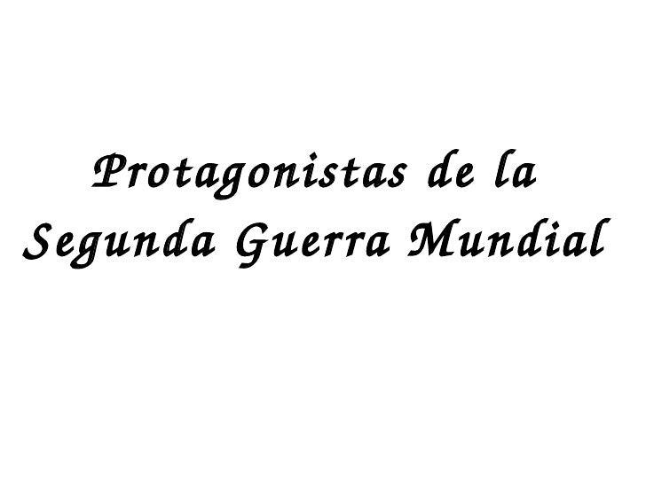 ProtagonistasdelaSegundaGuer raMundial