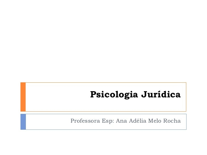 Psicologia Jurídica Professora Esp: Ana Adélia Melo Rocha
