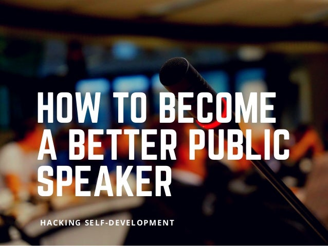 HOW TO BECOME A BETTER PUBLIC SPEAKER HACKING SELF-DEVELOPMENT