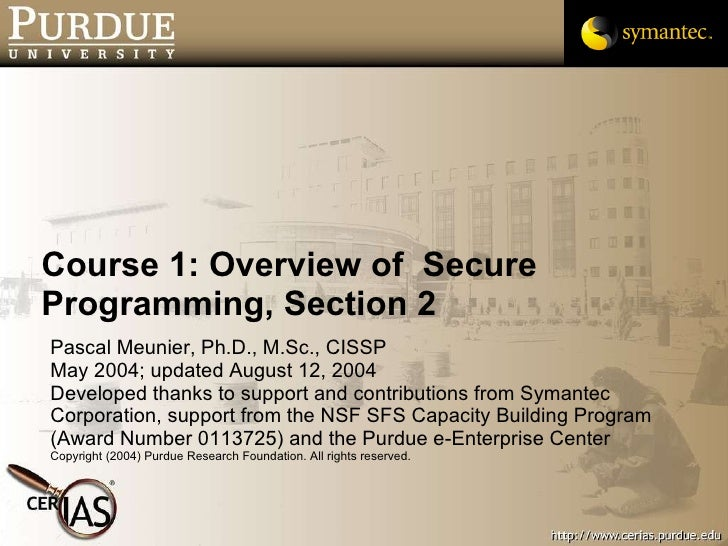 Course 1: Overview of  Secure Programming, Section 2 <ul><li>Pascal Meunier, Ph.D., M.Sc., CISSP </li></ul><ul><li>May 200...