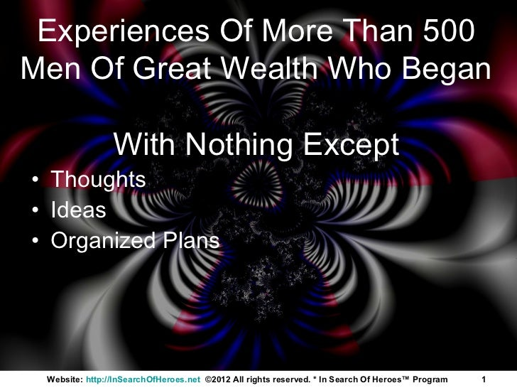 Experiences Of More Than 500Men Of Great Wealth Who Began                With Nothing Except• Thoughts• Ideas• Organized P...