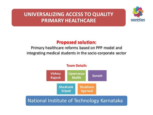 UNIVERSALIZING ACCESS TO QUALITY PRIMARY HEALTHCARE Team Details Proposed solution: Primary healthcare reforms based on PP...