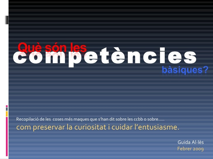 Guida Al·lès Febrer 2009 competències Recopilació de les  coses més maques que s'han dit sobre les ccbb o sobre…..  com pr...