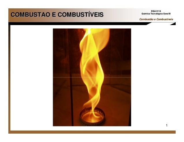 1 EQA 5114EQA 5114 QuQuíímica Tecnolmica Tecnolóógica Geral Bgica Geral B Combustão e CombustCombustão e Combustííveisveis...