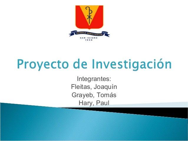 Integrantes: Fleitas, Joaquín Grayeb, Tomás Hary, Paul