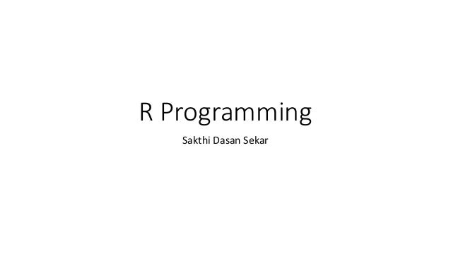R Programming Sakthi Dasan Sekar