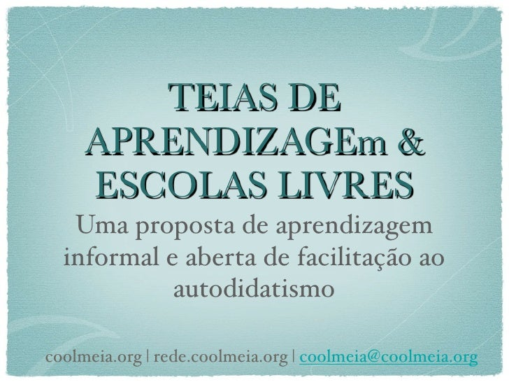 TEIAS DE      APRENDIZAGEm &      ESCOLAS LIVRES    Uma proposta de aprendizagem   informal e aberta de facilitação ao    ...