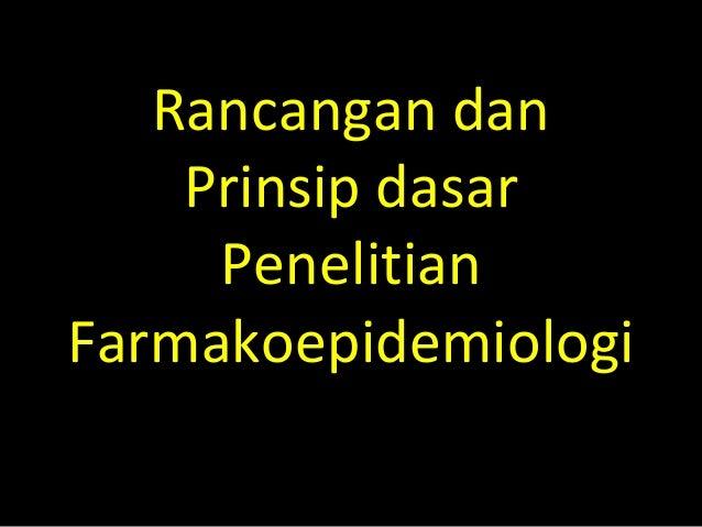 Rancangan dan    Prinsip dasar     PenelitianFarmakoepidemiologi