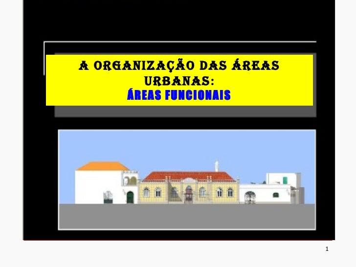 A Organização das Áreas Urbanas : ÁREAS FUNCIONAIS