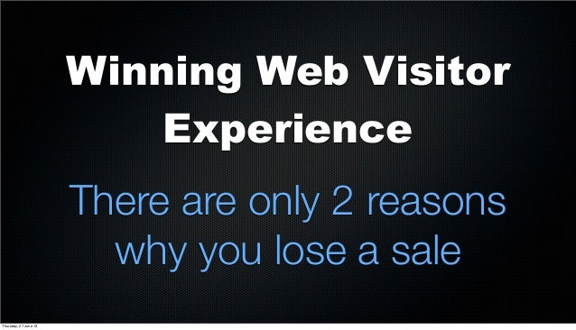 Winning Web Visitor Experience There are only 2 reasons why you lose a sale Thursday, 27 June 13