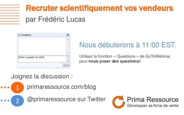 Recruter scientifiquement vos vendeurspar Frédéric Lucas1…2…Nous débuterons à 11:00 EST.Utilisez la fonction « Questions »...