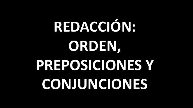 REDACCIÓN: ORDEN, PREPOSICIONES Y CONJUNCIONES