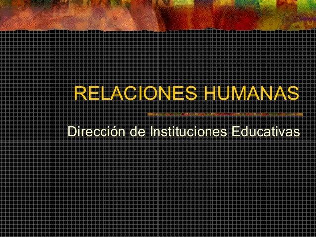 RELACIONES HUMANAS Dirección de Instituciones Educativas