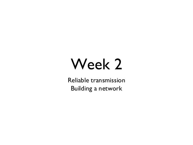 Week 2  Reliable transmission  Building a network