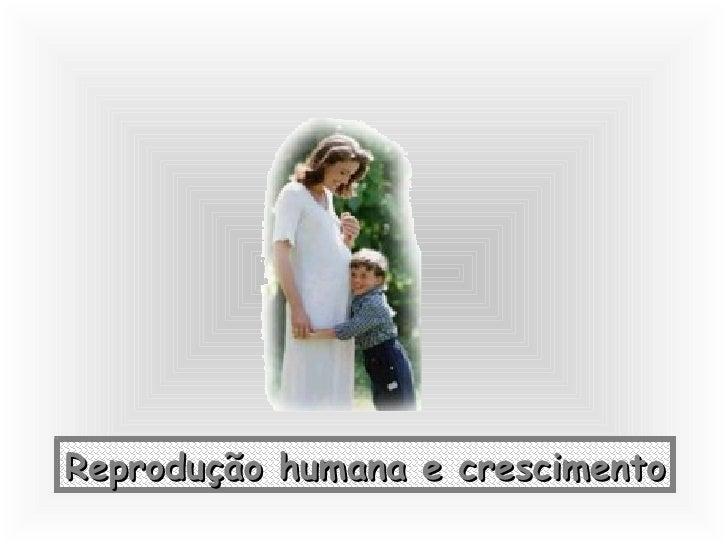 Reprodução humana e crescimento