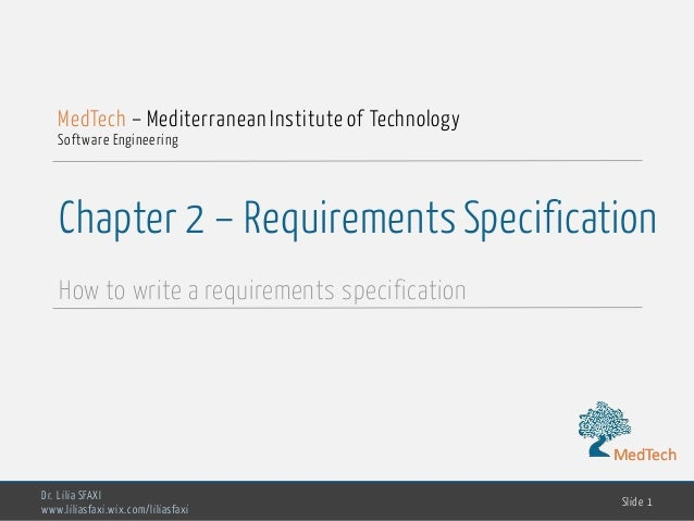 MedTech Chapter 2 – RequirementsSpecification How to write a requirements specification Dr. Lilia SFAXI www.liliasfaxi.wix...