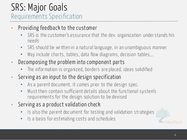 MedTech SRS: Major Goals • Providing feedback to the customer • SRS is the customer's assurance that the dev. organization...