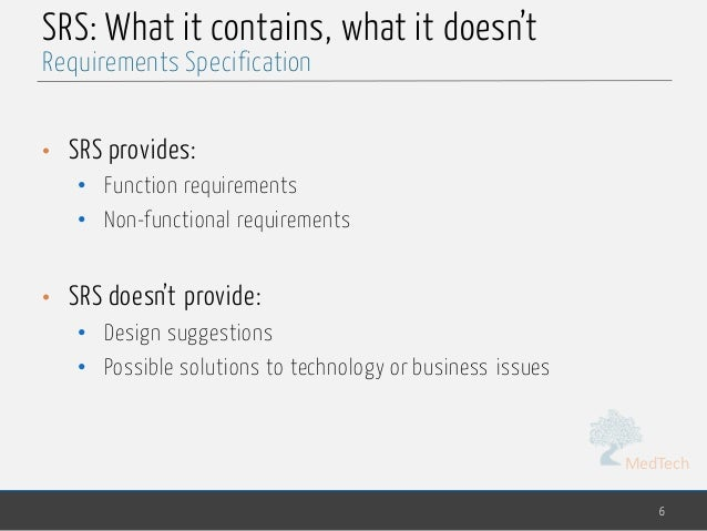 MedTech SRS: What it contains, what it doesn't • SRS provides: • Function requirements • Non-functional requirements • SRS...