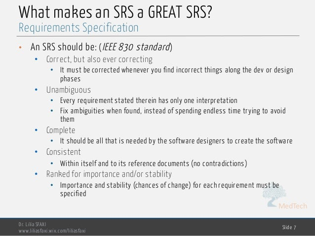MedTech What makes an SRS a GREAT SRS? • An SRS should be: (IEEE 830 standard) • Correct, but also ever correcting • It mu...