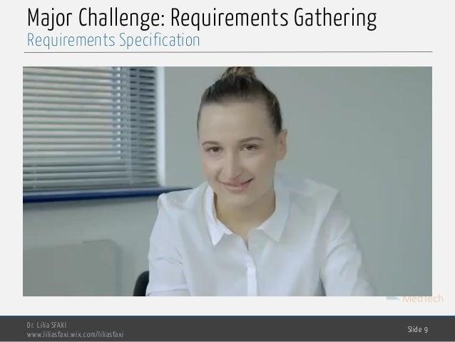 MedTech Major Challenge: Requirements Gathering Dr. Lilia SFAXI www.liliasfaxi.wix.com/liliasfaxi Slide 9 Requirements Spe...