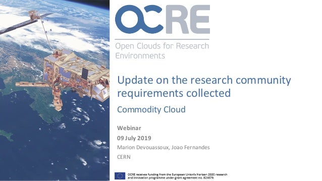 Update on the research community requirements collected Commodity Cloud Webinar 09 July 2019 Marion Devouassoux, Joao Fern...