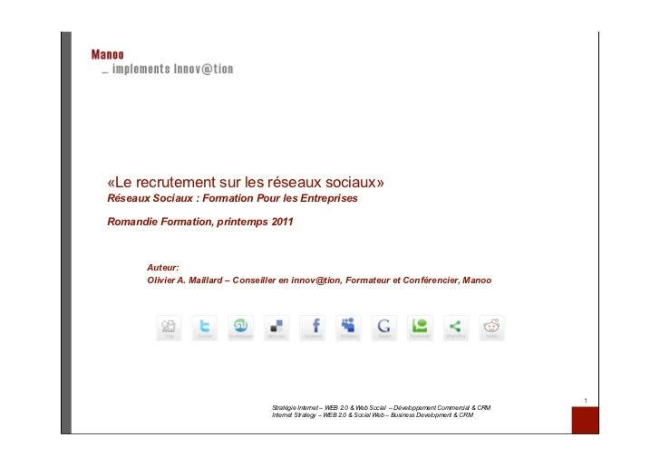 «Le recrutement sur les réseaux sociaux»Réseaux Sociaux : Formation Pour les EntreprisesRomandie Formation, printemps 2011...