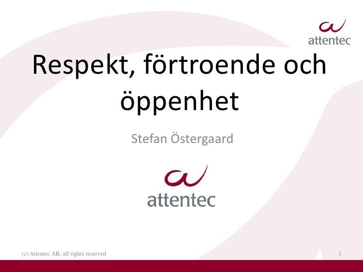 Respekt, förtroende och           öppenhet                                        Stefan Östergaard     (c) Attentec AB, a...