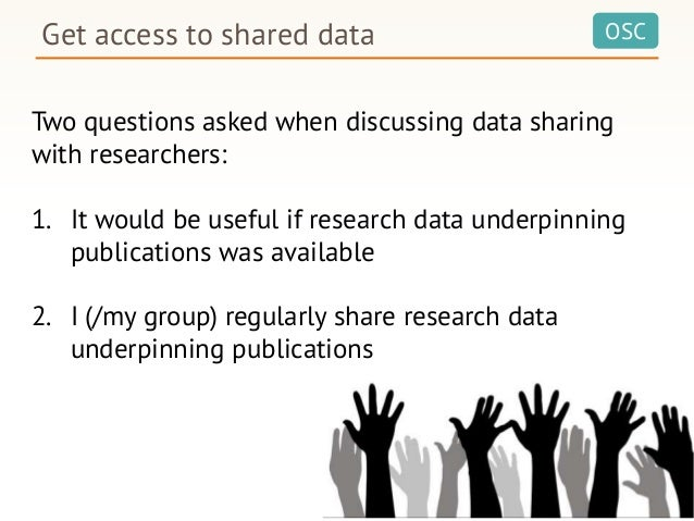 OSCGet access to shared data Two questions asked when discussing data sharing with researchers: 1. It would be useful if r...
