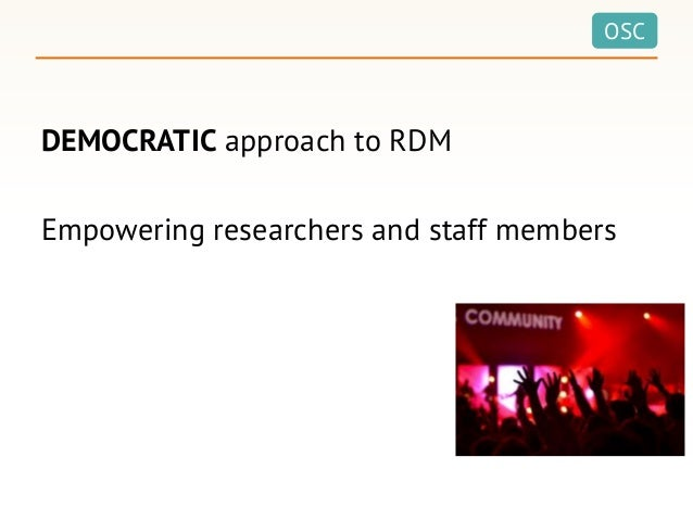 OSC DEMOCRATIC approach to RDM Empowering researchers and staff members
