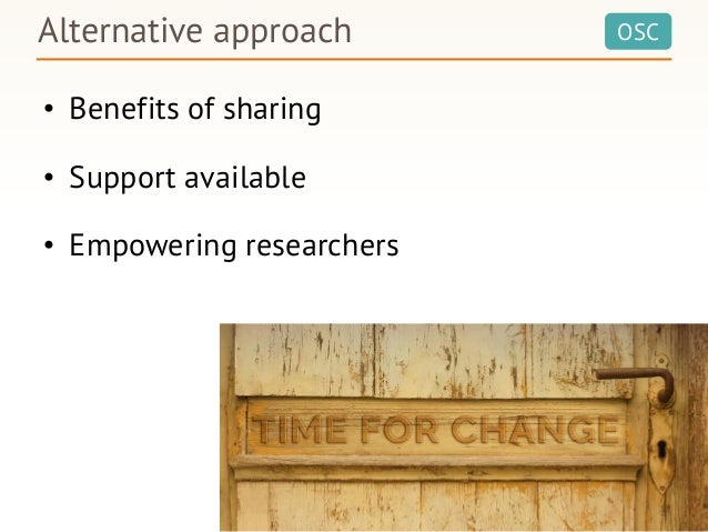 OSC • Benefits of sharing • Support available • Empowering researchers Alternative approach Alternative approach