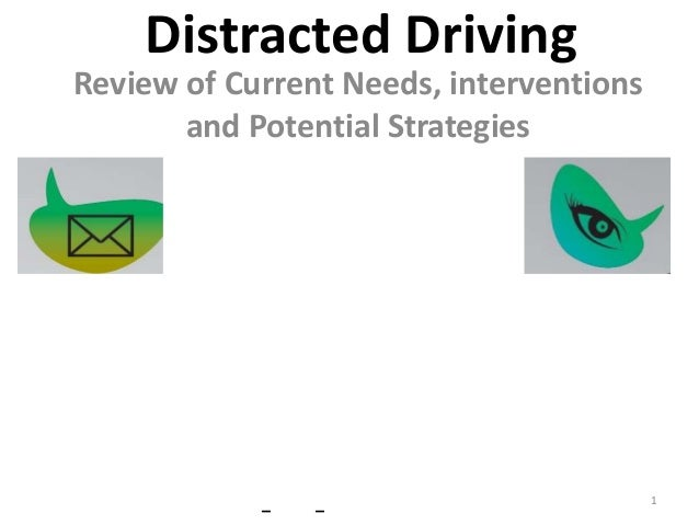 Distracted Driving Review of Current Needs, interventions and Potential Strategies  –  –  1