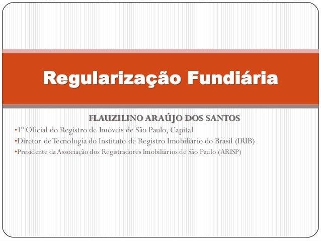 FLAUZILINO ARAÚJO DOS SANTOS•1º Oficial do Registro de Imóveis de São Paulo, Capital•Diretor deTecnologia do Instituto de ...