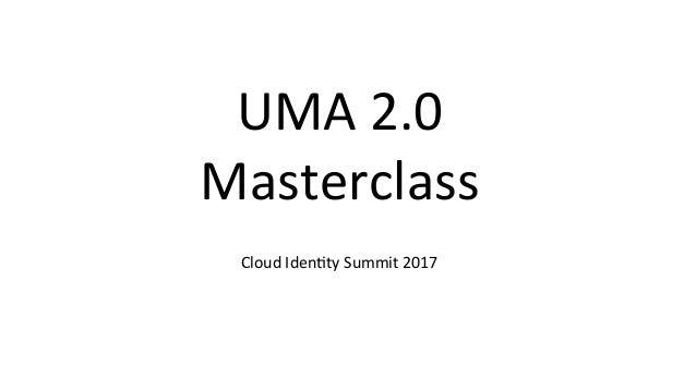 UMA2.0 Masterclass CloudIden5tySummit2017