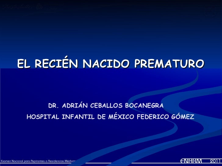 EL RECIÉN NACIDO PREMATURO      DR. ADRIÁN CEBALLOS BOCANEGRA HOSPITAL INFANTIL DE MÉXICO FEDERICO GÓMEZ