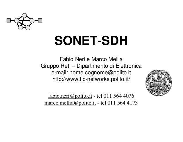 SONET-SDH Fabio Neri e Marco Mellia Gruppo Reti – Dipartimento di Elettronica e-mail: nome.cognome@polito.it http://www.tl...